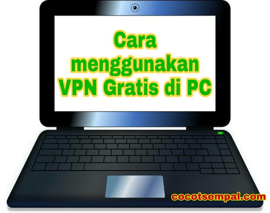Cara Menggunakan VPN di Laptop / PC 100% Berhasil
